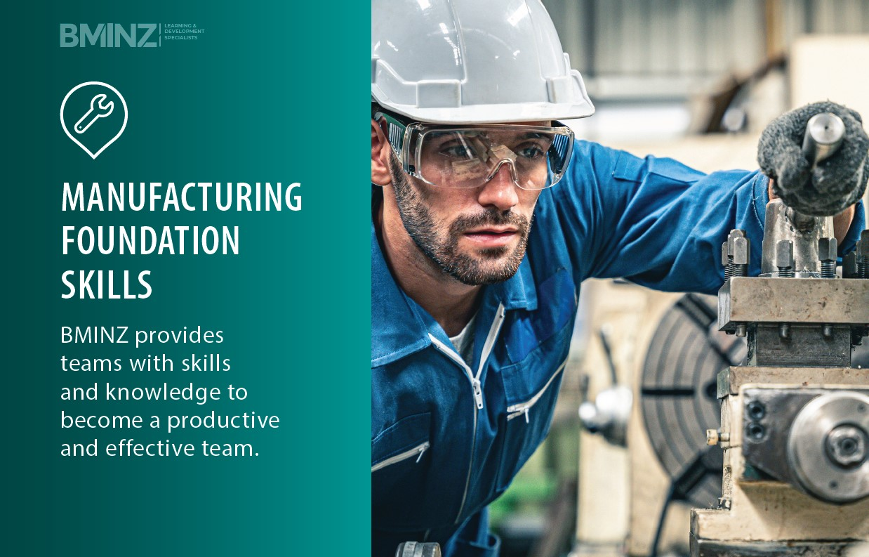 MANUFACTURING FOUNDATION SKILLS: BMINZ provides teams with skills and knowledge to become a productive and effective team.
