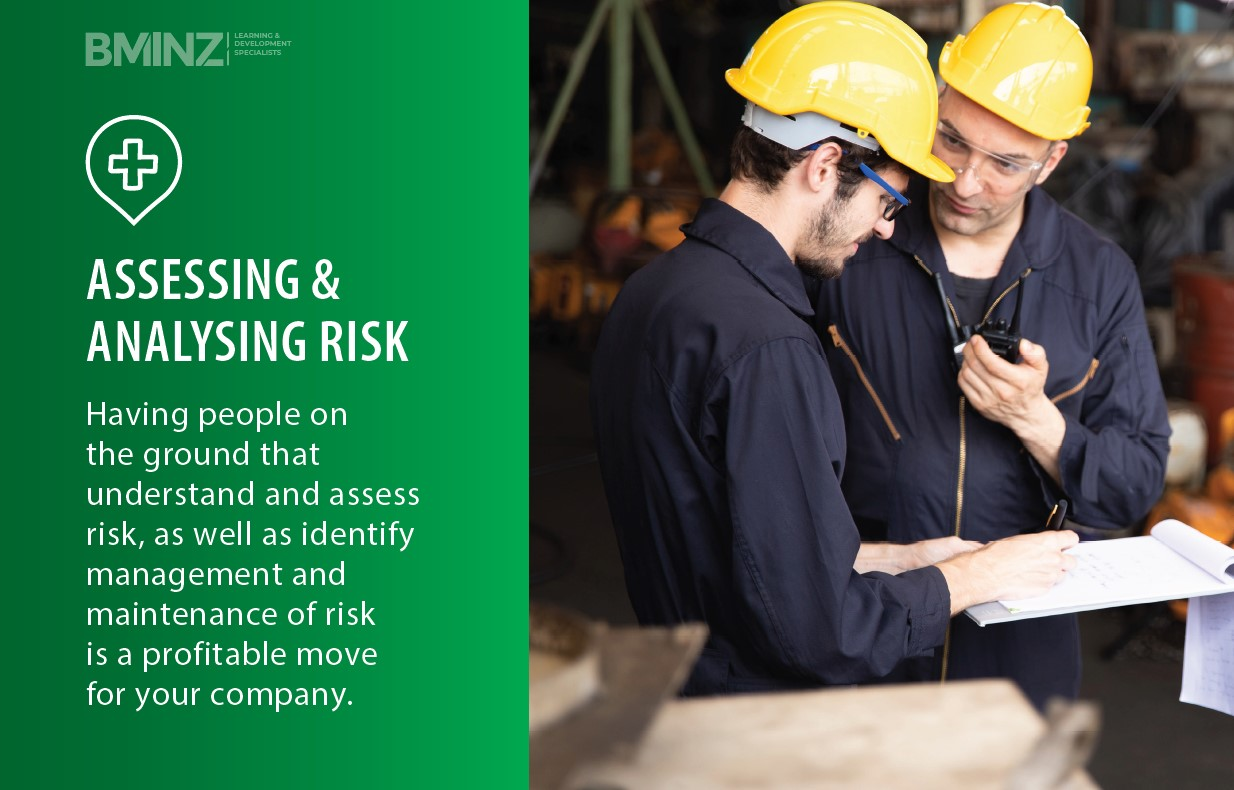 ASSESSING & ANALYSING RISK: Having people on the ground that understand and assess risk, as well as identify management and maintenance of risk is a profitable move for your company. AT