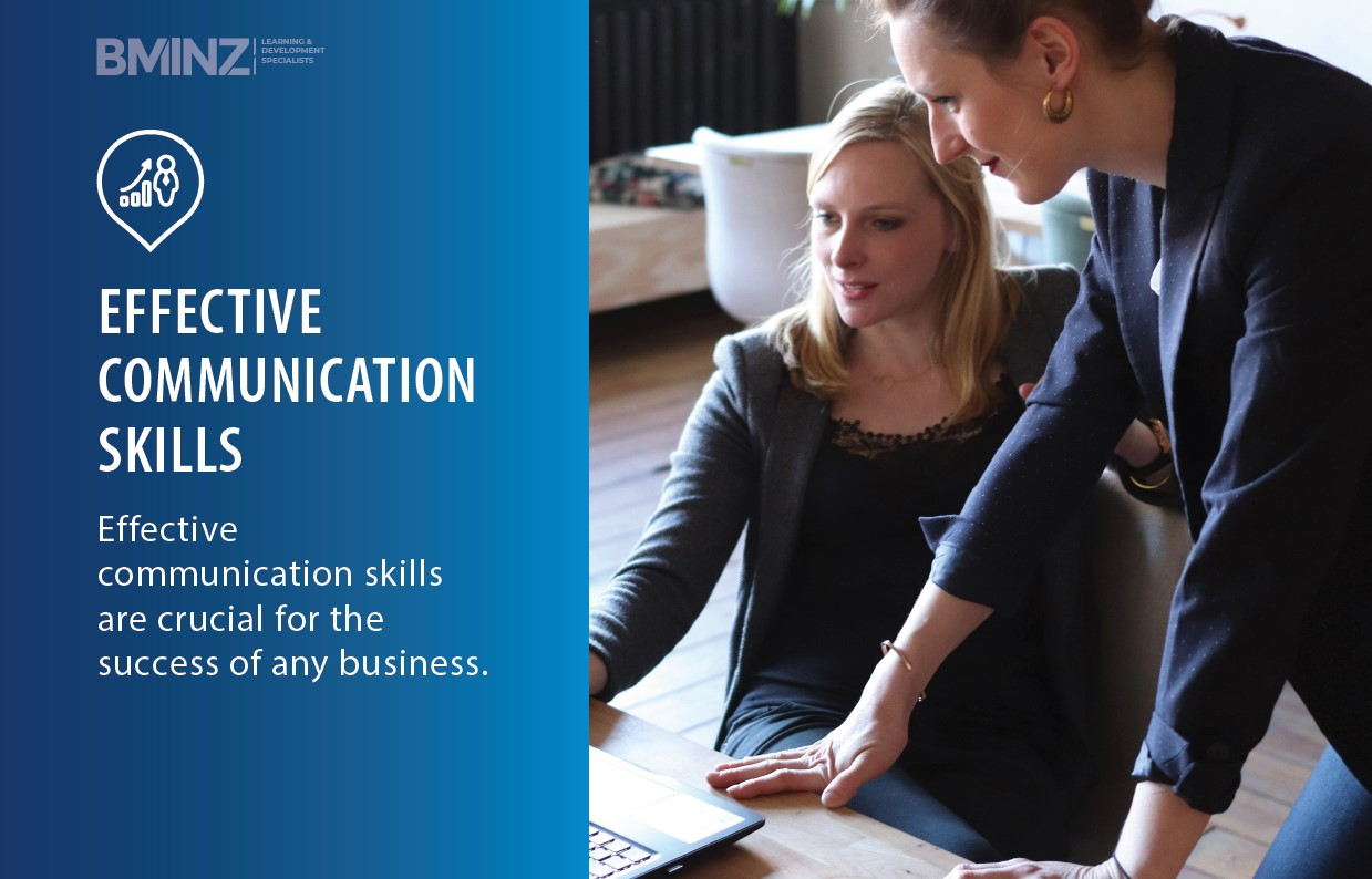 EFFECTIVE COMMUNICATION SKILLS: Effective communication skills are crucial for the success of any business.