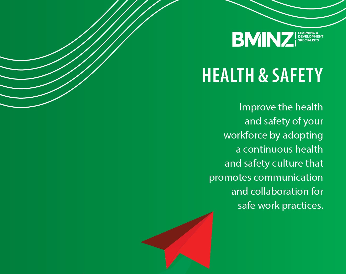 HEALTH & SAFETY: Improve the health and safety of your workforce by adopting a continuous health and safety culture that promotes communication and collaboration for safe work practices.